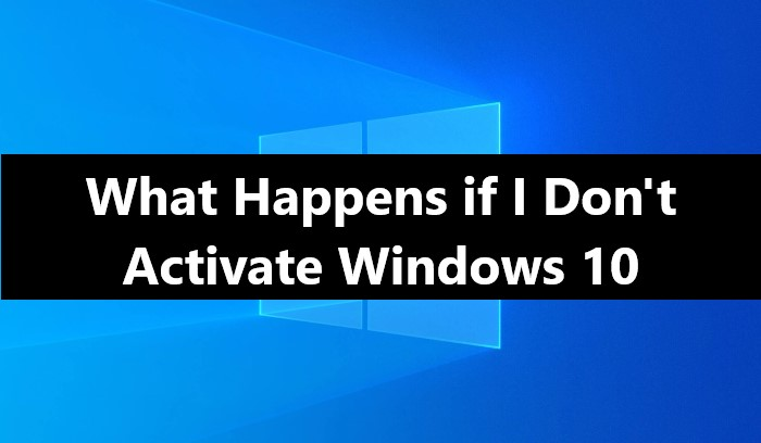 What happens if you don't activate windows 10